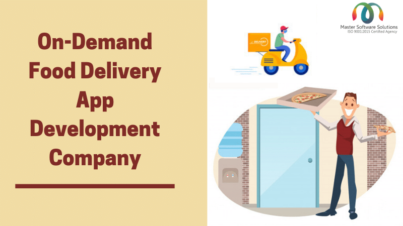 On-Demand Food Delivery App Development Company - Master Software Solutions