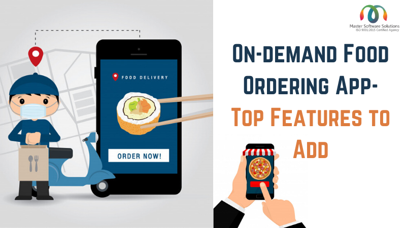 Top Features to Add in an On-demand Food Ordering App - Master Software Solutions
